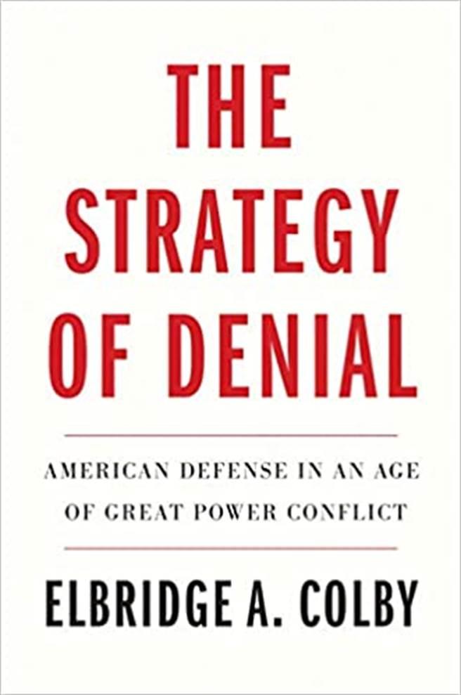 美國前副助理國防部長科爾比最近出版新書《拒絕的戰略:大國衝突時代的美國國防》強調,美國防戰略應首先針對中國,其次才是歐洲,台灣是美國西太平洋防線的戰略要塞,也是美國「拒絕戰略」的試金石。(圖/AMAZON)